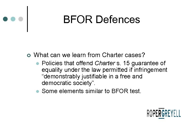 BFOR Defences ¢ What can we learn from Charter cases? l Policies that offend