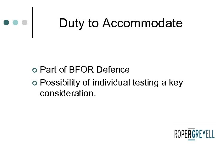 Duty to Accommodate Part of BFOR Defence ¢ Possibility of individual testing a key