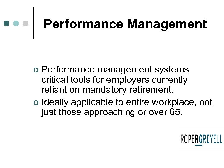 Performance Management Performance management systems critical tools for employers currently reliant on mandatory retirement.
