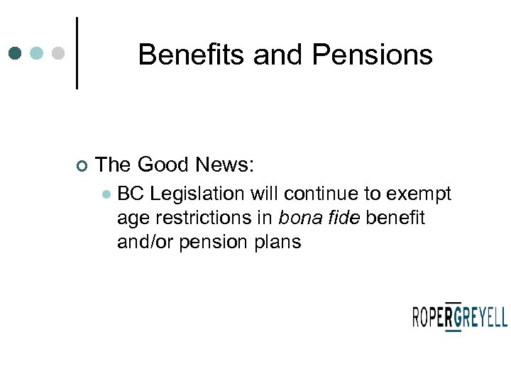Benefits and Pensions ¢ The Good News: l BC Legislation will continue to exempt