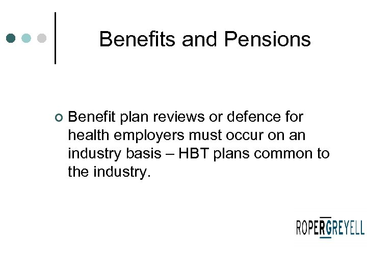 Benefits and Pensions ¢ Benefit plan reviews or defence for health employers must occur