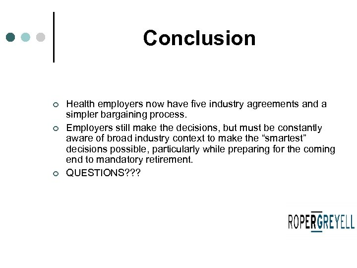 Conclusion ¢ ¢ ¢ Health employers now have five industry agreements and a simpler