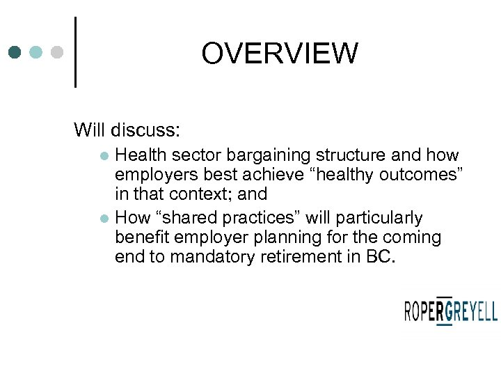 "OVERVIEW Will discuss: Health sector bargaining structure and how employers best achieve ""healthy outcomes"""
