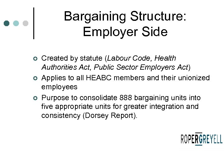 Bargaining Structure: Employer Side ¢ ¢ ¢ Created by statute (Labour Code, Health Authorities
