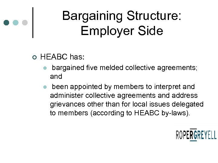 Bargaining Structure: Employer Side ¢ HEABC has: l l bargained five melded collective agreements;
