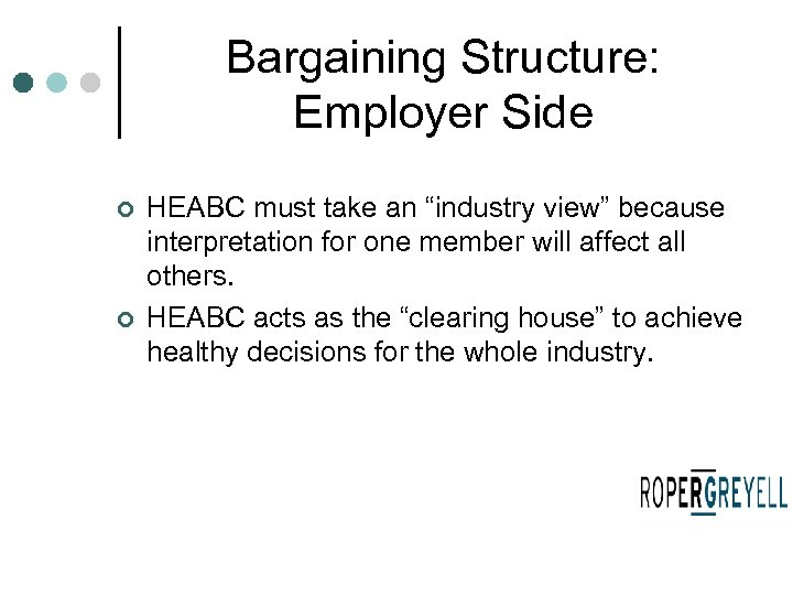"Bargaining Structure: Employer Side ¢ ¢ HEABC must take an ""industry view"" because interpretation"