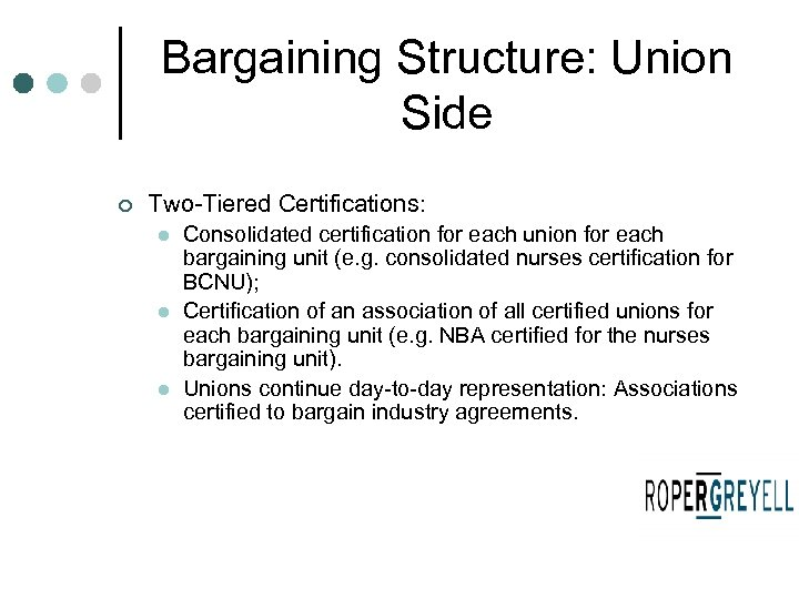 Bargaining Structure: Union Side ¢ Two-Tiered Certifications: l l l Consolidated certification for each