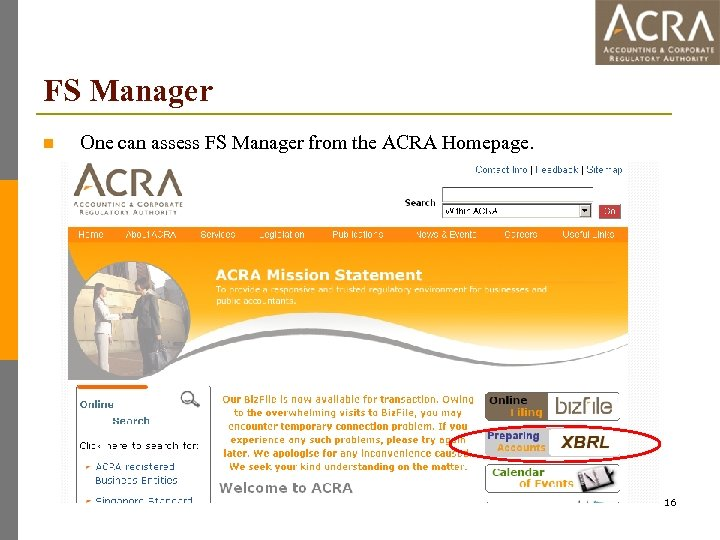 FS Manager n One can assess FS Manager from the ACRA Homepage. 16