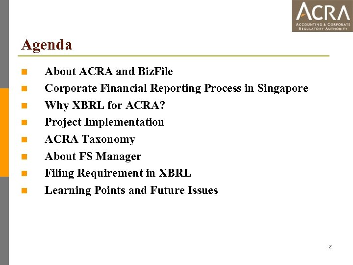 Agenda n n n n About ACRA and Biz. File Corporate Financial Reporting Process