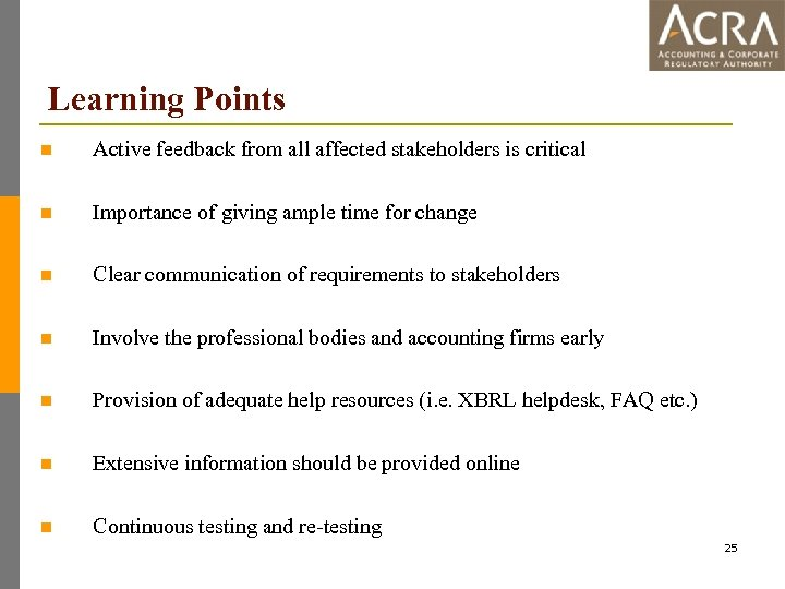 Learning Points n Active feedback from all affected stakeholders is critical n Importance of
