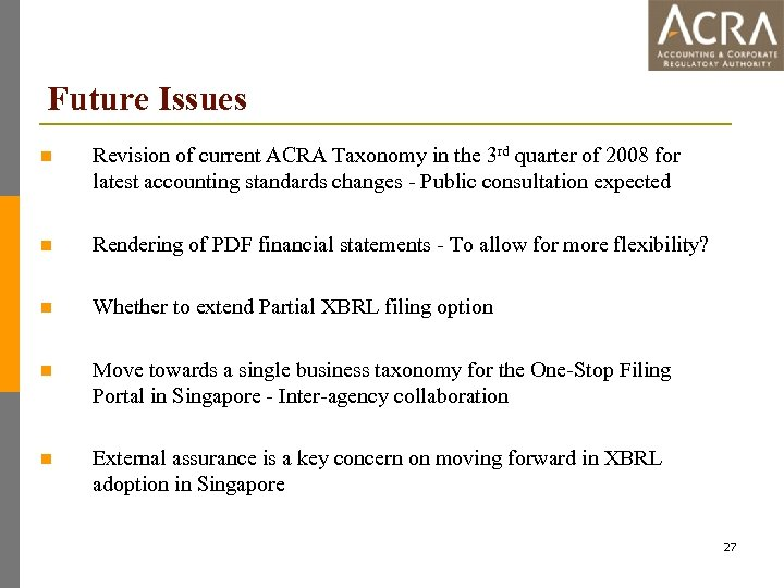 Future Issues n Revision of current ACRA Taxonomy in the 3 rd quarter of