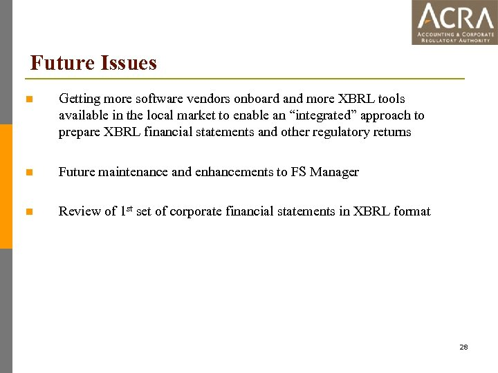 Future Issues n Getting more software vendors onboard and more XBRL tools available in