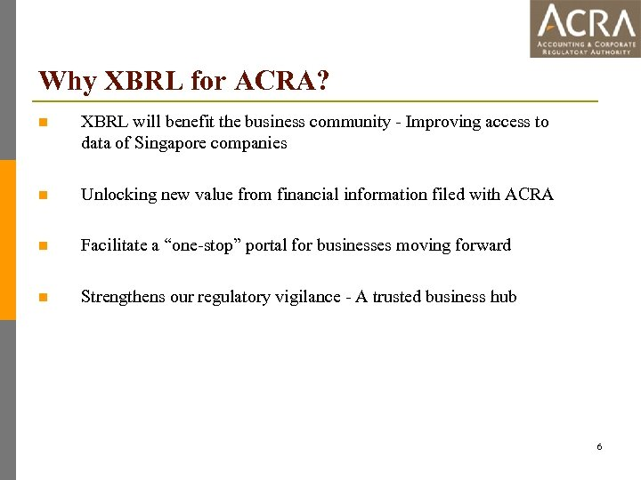 Why XBRL for ACRA? n XBRL will benefit the business community - Improving access