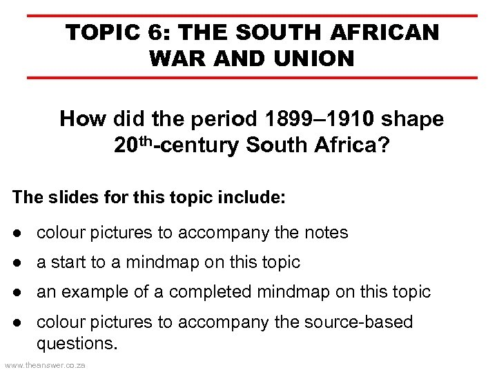 TOPIC 6: THE SOUTH AFRICAN WAR AND UNION How did the period 1899– 1910