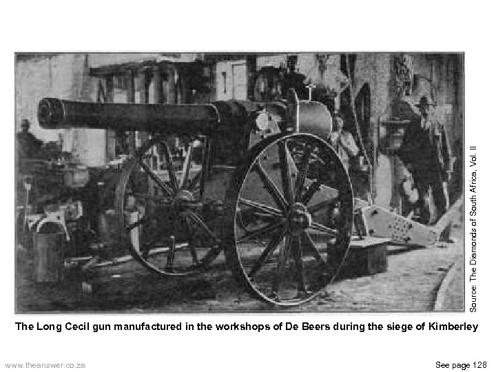 Source: The Diamonds of South Africa, Vol. II The Long Cecil gun manufactured in