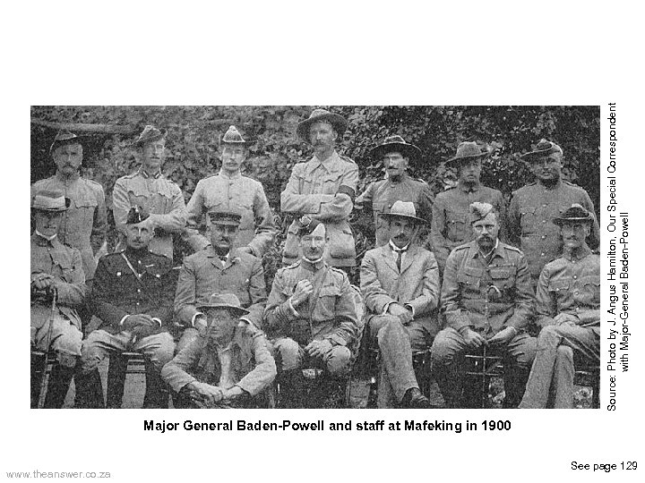 Major General Baden-Powell and staff at Mafeking in 1900 www. theanswer. co. za See