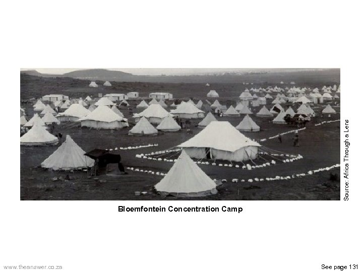 Source: Africa Through a Lens Bloemfontein Concentration Camp www. theanswer. co. za See page