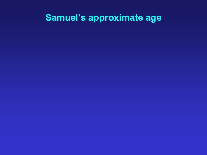Samuel's approximate age