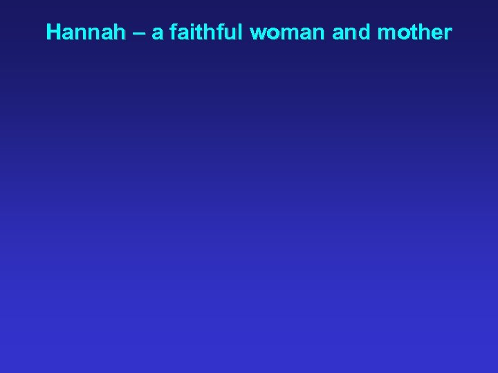 Hannah – a faithful woman and mother