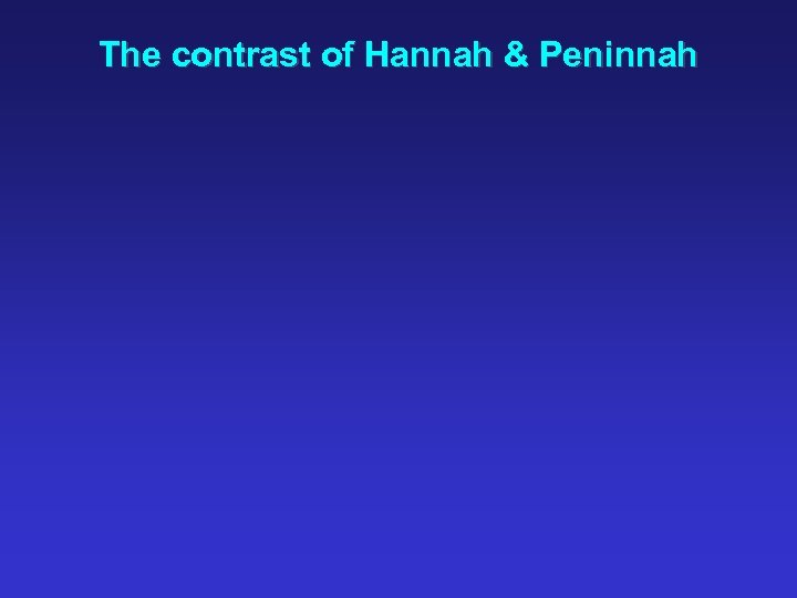 The contrast of Hannah & Peninnah