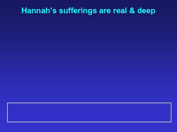 Hannah's sufferings are real & deep