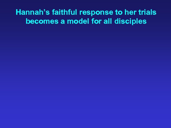 Hannah's faithful response to her trials becomes a model for all disciples