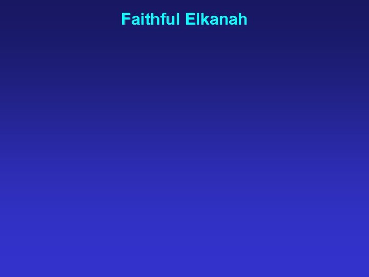 Faithful Elkanah