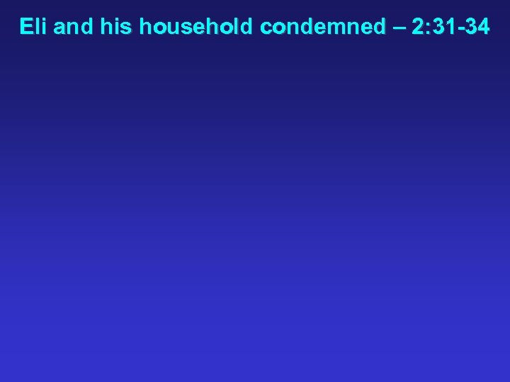 Eli and his household condemned – 2: 31 -34