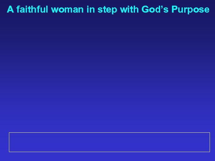 A faithful woman in step with God's Purpose