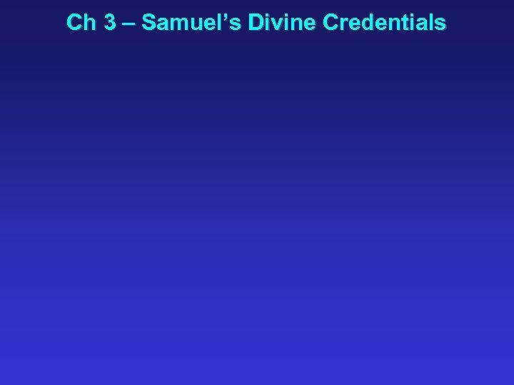 Ch 3 – Samuel's Divine Credentials