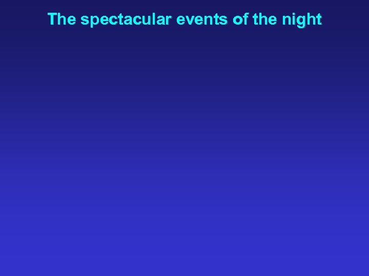 The spectacular events of the night