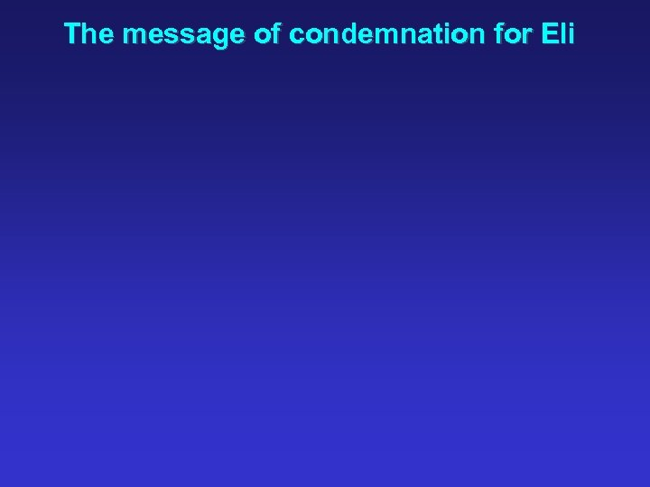 The message of condemnation for Eli