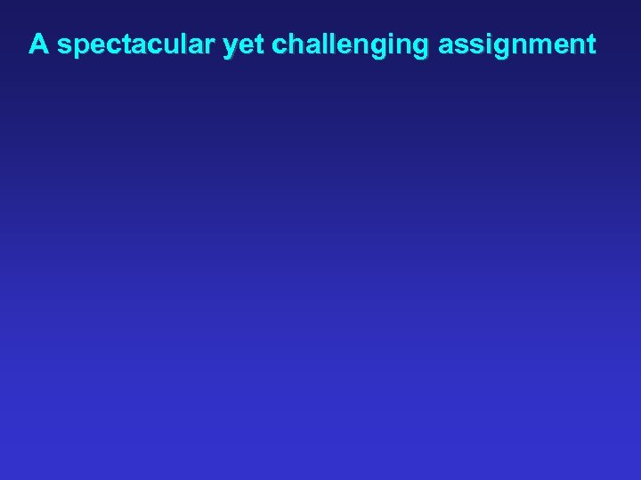 A spectacular yet challenging assignment