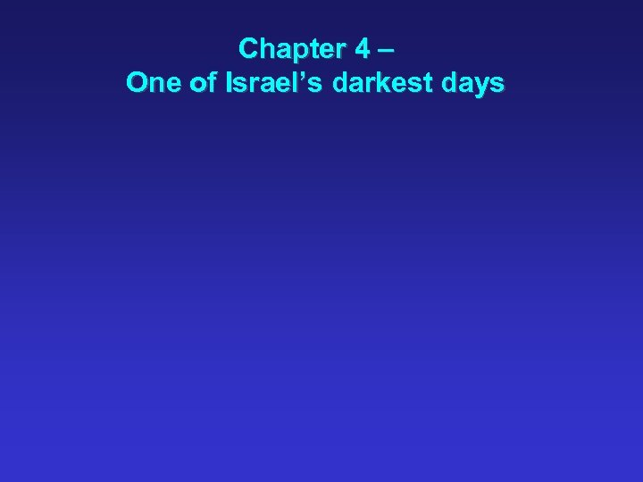 Chapter 4 – One of Israel's darkest days