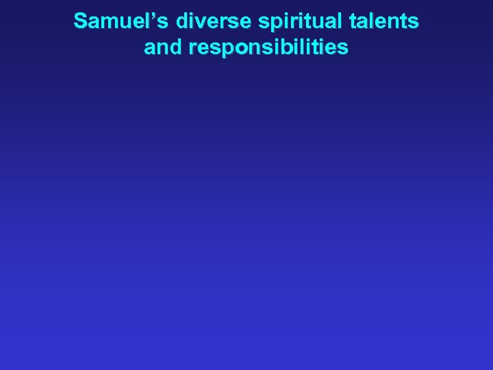 Samuel's diverse spiritual talents and responsibilities