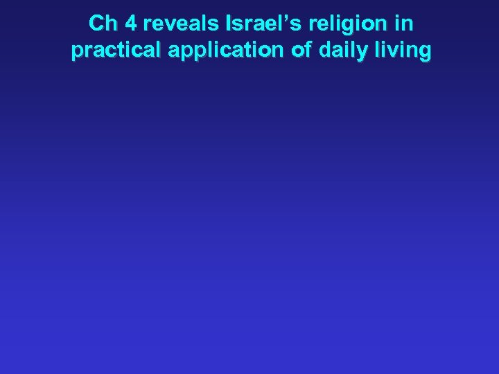 Ch 4 reveals Israel's religion in practical application of daily living