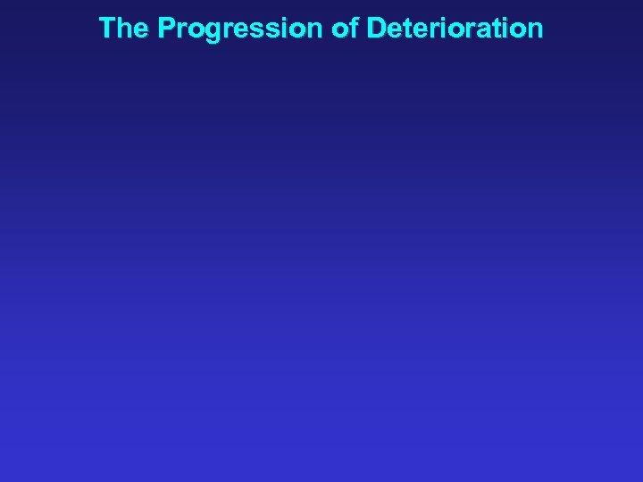 The Progression of Deterioration