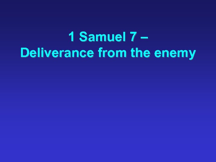 1 Samuel 7 – Deliverance from the enemy