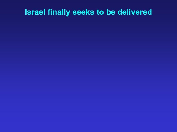 Israel finally seeks to be delivered