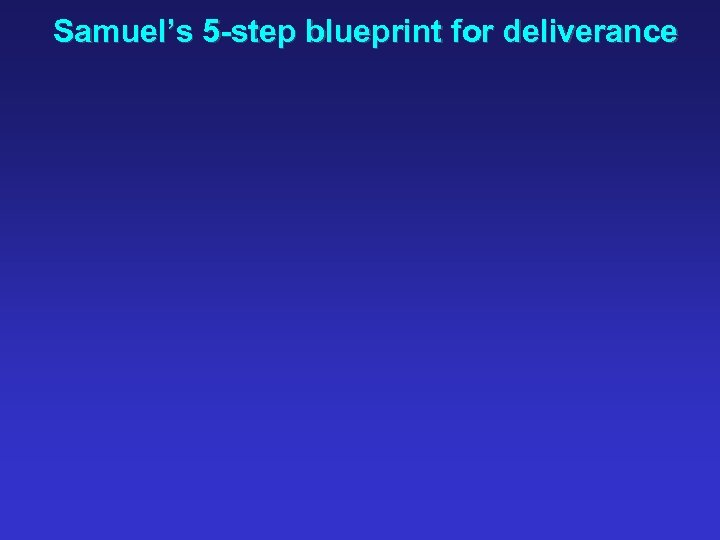 Samuel's 5 -step blueprint for deliverance