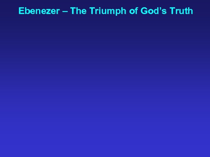 Ebenezer – The Triumph of God's Truth