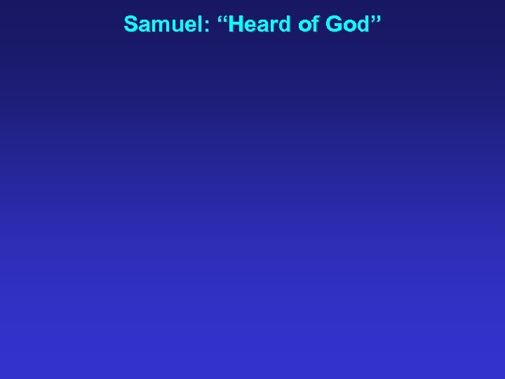 "Samuel: ""Heard of God"""