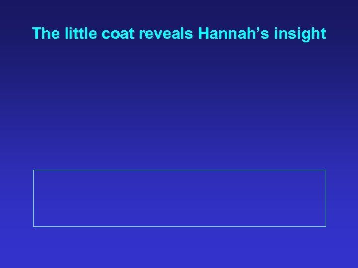 The little coat reveals Hannah's insight