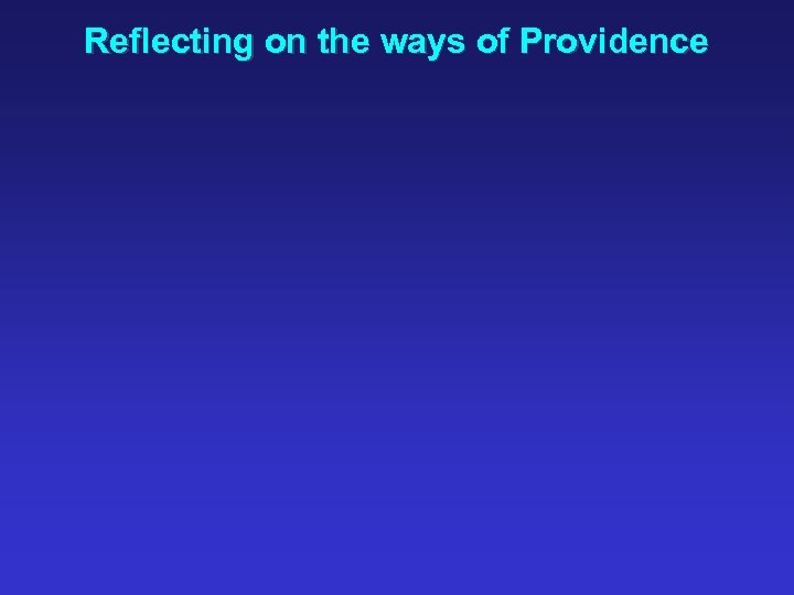 Reflecting on the ways of Providence