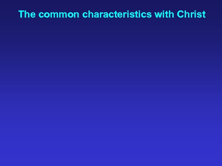 The common characteristics with Christ