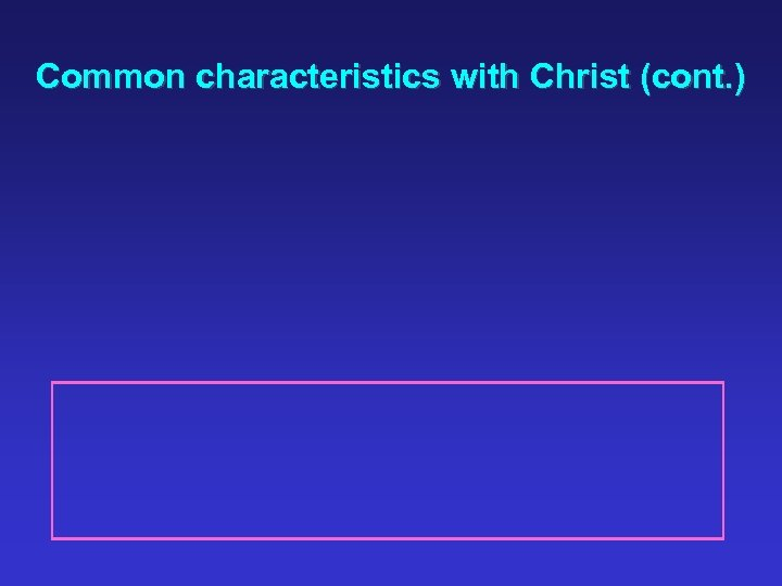 Common characteristics with Christ (cont. )