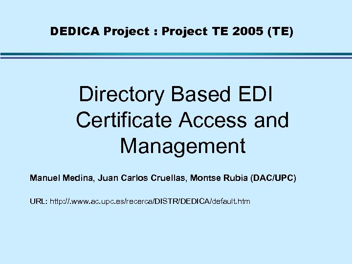 DEDICA Project : Project TE 2005 (TE) Directory Based EDI Certificate Access and Management