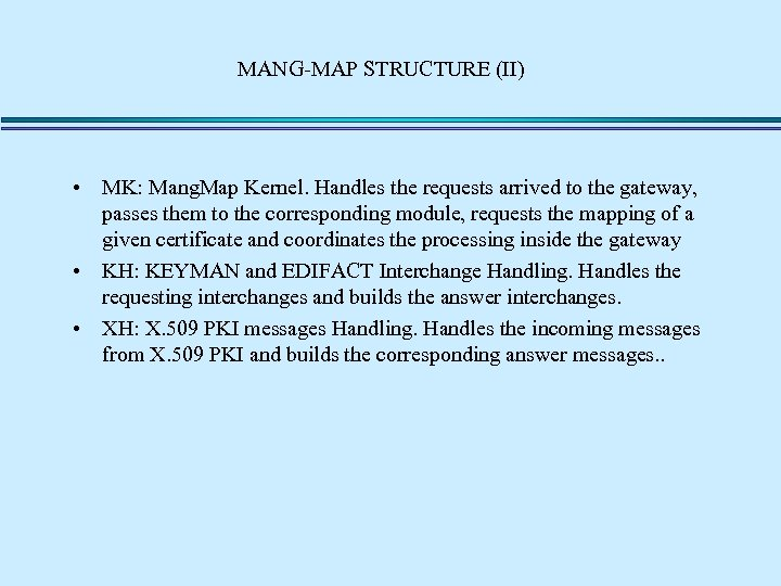 MANG-MAP STRUCTURE (II) • MK: Mang. Map Kernel. Handles the requests arrived to the