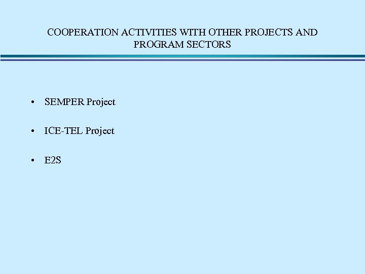 COOPERATION ACTIVITIES WITH OTHER PROJECTS AND PROGRAM SECTORS • SEMPER Project • ICE-TEL Project