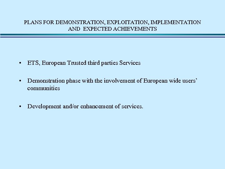 PLANS FOR DEMONSTRATION, EXPLOITATION, IMPLEMENTATION AND EXPECTED ACHIEVEMENTS • ETS, European Trusted third parties